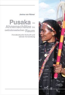 Pusaka – Ahnenschätze im ostindonesischen Raum von von Römer,  Janina
