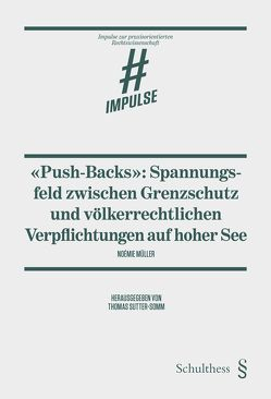"""""""Push-Backs"""": Spannungsfeld zwischen Grenzschutz und völkerrechtlichen Verpflichtungen auf hoher See von Müller,  Noémie"""