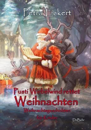 Pusti Wirbelwind rettet Weihnachten – Weihnachtsgeschichten für Kinde von Eckert,  Petra