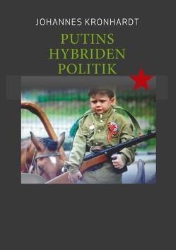 Putins Hybriden Politik von Kronhardt,  Johannes