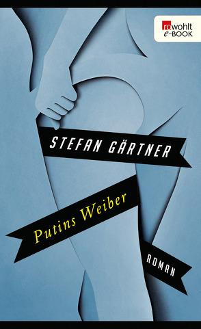 Putins Weiber von Gärtner,  Stefan