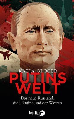 Putins Welt von Gloger,  Katja