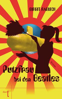 Putzfrau bei den Beatles von Rabisch,  Birgit