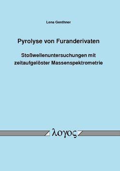 Pyrolyse von Furanderivaten – Stoßwellenuntersuchungen mit zeitaufgelöster Massenspektrometrie von Genthner,  Lena