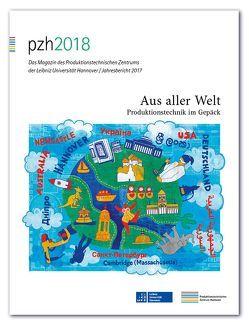 pzh 2018 – Das Magazin des Produktionstechnischen Zentrums der Leibniz Universität Hannover / Jahresbericht 2017 von Produktionstechnisches Zentrum der Leibniz Universität Hannover (PZH)