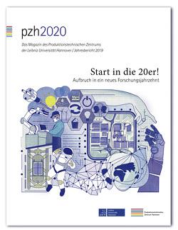 pzh 2020 – Das Magazin des Produktionstechnischen Zentrums der Leibniz Universität Hannover / Jahresbericht 2019 von Produktionstechnisches Zentrum der Leibniz Universität Hannover (PZH)