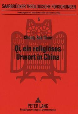 Qi, ein religiöses Urwort in China von Choe,  Chong-Sok