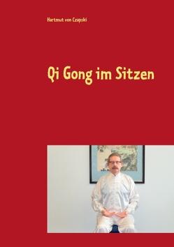 Qi Gong im Sitzen von von Czapski,  Hartmut