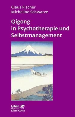 Qigong in Psychotherapie und Selbstmanagement von Fischer,  Claus, Schwarze,  Micheline