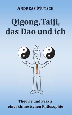 Qigong, Taiji, das Dao und ich von Mütsch,  Andreas