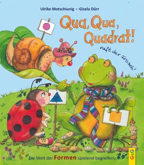 Qua, Qua, Quadrat!, ruft der Frosch von Dürr,  Gisela, Motschiunig,  Ulrike