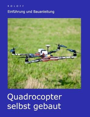 Quadrocopter selbst gebaut von Roloff,  T.