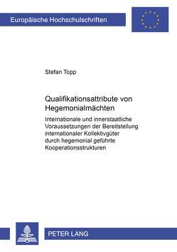 Qualifikationsattribute von Hegemonialmächten von Topp,  Stefan