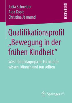 """Qualifikationsprofil """"Bewegung in der frühen Kindheit"""" von Jasmund,  Christina, Kopic,  Aida, Schneider,  Jutta"""