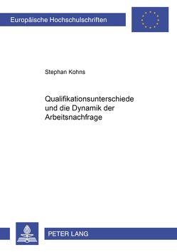 Qualifikationsunterschiede und die Dynamik der Arbeitsnachfrage von Kohns,  Stephan