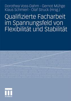 Qualifizierte Facharbeit im Spannungsfeld von Flexibilität und Stabilität von Mühge,  Gernot, Schmierl,  Klaus, Struck,  Olaf, Voss-Dahm,  Dorothea