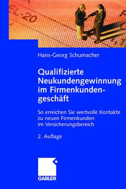 Qualifizierte Neukundengewinnung im Firmenkundengeschäft von Schumacher,  Hans-Georg