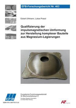 Qualifizierung der impulsmagnetischen Umformung zur Herstellung komplexer Bauteile aus Magnesium-Legierungen von Prasol,  Lukas, Uhlmann,  Eckart