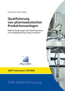 Qualifizierung von pharmazeutischen Produktionsanlagen von Hiob,  Dr. Michael, Peither,  Thomas, Reuter,  Ulrike, Röcker,  Rainer
