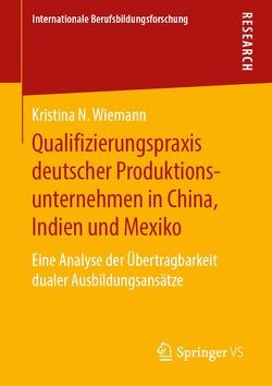 Qualifizierungspraxis deutscher Produktionsunternehmen in China, Indien und Mexiko von Wiemann,  Kristina N.
