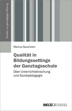 Qualität in Bildungssettings der Ganztagsschule von Sauerwein,  Markus
