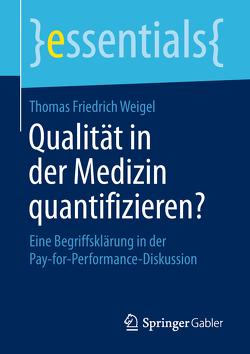 Qualität in der Medizin quantifizieren? von Weigel,  Thomas Friedrich