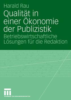 Qualität in einer Ökonomie der Publizistik von Rau,  Harald