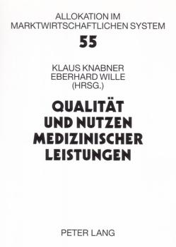 Qualität und Nutzen medizinischer Leistungen von Knabner,  Klaus, Wille,  Eberhard