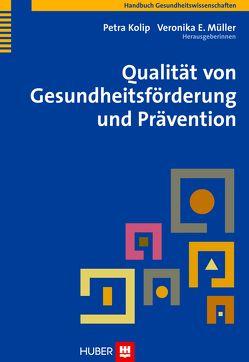 Qualität von Gesundheitsförderung und Prävention von Kolip,  Petra, Müller,  Veronika E