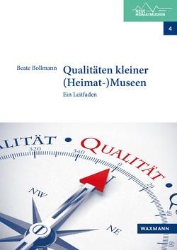 Qualitäten kleiner (Heimat-)Museen von Bollmann,  Beate