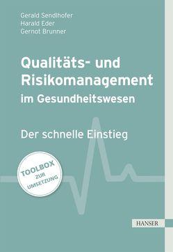 Qualitäts- und Risikomanagement im Gesundheitswesen von Brunner,  Gernot, Eder,  Harald, Sendlhofer,  Gerald