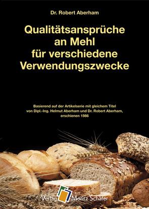 Qualitätsansprüche an Mehl für verschiedene Verwendungszwecke von Aberham,  Dr. Robert