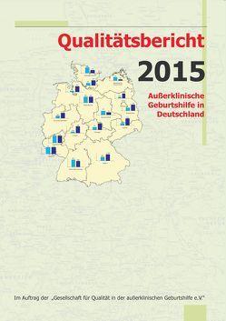 Qualitätsbericht 2015 von Gesellschaft für Qualität in der außerklinischen Geburtshilfe e.V. (QUAG e.V.), Loytved, Christine