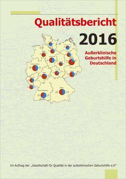Qualitätsbericht 2016 von Gesellschaft für Qualität in der außerklinischen Geburtshilfe e.V.,  QUAG e.V., Loytved,  Christine