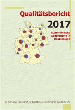 Qualitätsbericht 2017 von Gesellschaft für Qualität in der außerklinischen Geburtshilfe e.V.,  QUAG e.V., Loytved,  Christine
