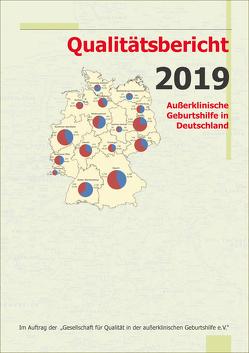 Qualitätsbericht 2019 von Gesellschaft für Qualität in der außerklinischen Geburtshilfe e.V.,  QUAG e.V., Loytved,  Christine