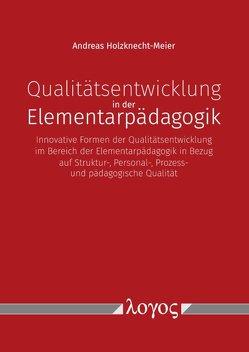 Qualitätsentwicklung in der Elementarpädagogik von Holzknecht-Meier,  Andreas