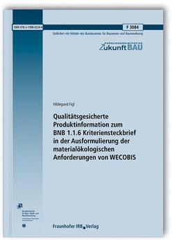 Qualitätsgesicherte Produktinformation zum BNB 1.1.6 Kriteriensteckbrief in der Ausformulierung der materialökologischen Anforderungen von WECOBIS. Abschlussbericht. von Figl,  Hildegund