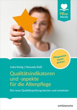 Qualitätsindikatoren für die stationäre Altenpflege von König,  Jutta, Raiß,  Manuela