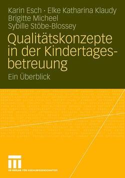 Qualitätskonzepte in der Kindertagesbetreuung von Esch,  Karin, Klaudy,  Elke Katharina, Micheel,  Brigitte, Stöbe-Blossey,  Sybille