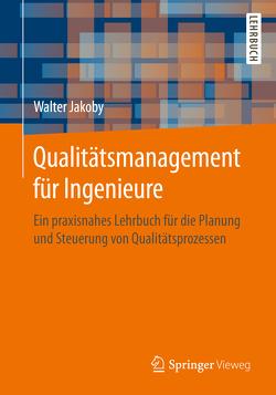 Qualitätsmanagement für Ingenieure von Jakoby,  Walter