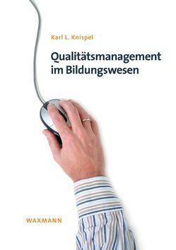 Qualitätsmanagement im Bildungswesen von Knispel,  Karl L