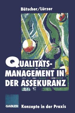 Qualitätsmanagement in der Assekuranz von Bätscher,  Rudolf, Lürzer,  Rudolf