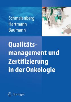 Qualitätsmanagement und Zertifizierung in der Onkologie von Baumann,  Walter, Hartmann,  Rainer, Schmalenberg,  Harald