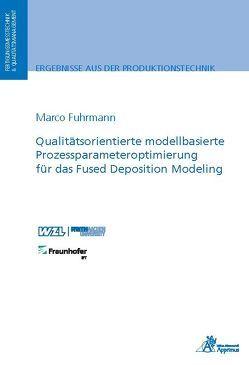 Qualitätsorientierte modellbasierte Prozessparameteroptimierung für das Fused Deposition Modeling von Fuhrmann,  Marco Heinrich