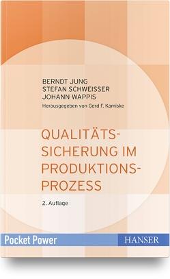 Qualitätssicherung im Produktionsprozess von Jung,  Berndt, Kamiske,  Gerd F., Schweißer,  Stefan, Wappis,  Johann