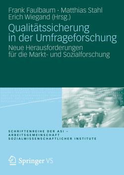 Qualitätssicherung in der Umfrageforschung von Faulbaum,  Frank, Stahl,  Matthias, Wiegand,  Erich