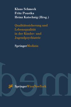 Qualitätssicherung und Lebensqualität in der Kinder-und Jugendpsychiatrie von Katschnig,  Heinz, Poustka,  Fritz, Schmeck,  Klaus