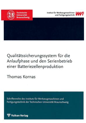 Qualitätssicherungssystem für die Anlaufphase und den Serienbetrieb einer Batteriezellenproduktion von Kornas,  Thomas