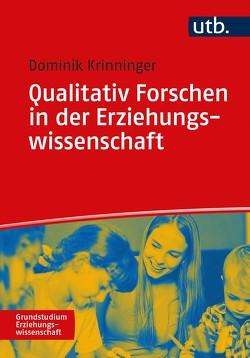 Qualitativ Forschen in der Erziehungswissenschaft von Krinninger,  Dominik